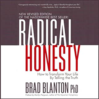 Radical Honesty: How to Transform Your Life by Telling the Truth                   By:                                                                                                                                 Brad Blanton                               Narrated by:                                                                                                                                 Brad Blanton                      Length: 8 hrs and 49 mins     58 ratings     Overall 4.0