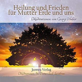 Heilung und Frieden für Mutter Erde und uns                   Autor:                                                                                                                                 Georg Huber                               Sprecher:                                                                                                                                 Georg Huber                      Spieldauer: 39 Min.     26 Bewertungen     Gesamt 4,9