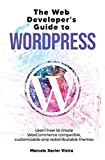The Web Developer's Guide to WordPress: Learn how to create WooCommerce compatible, customizable and redistributable themes (English Edition)