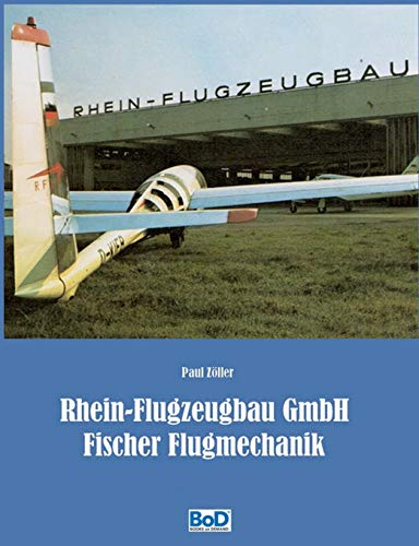 Rhein-Flugzeugbau GmbH und Fischer Flugmechanik: 60 Jahre Luftfahrt-Entwicklungen von Hanno Fischer
