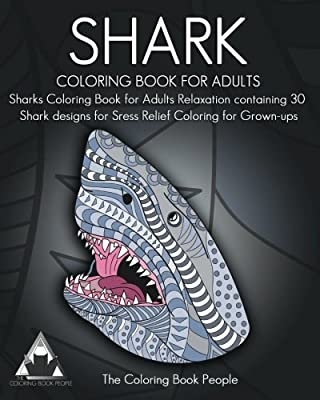 Shark Coloring Book for Adults: Sharks Coloring Book for Adults Relaxation containing 30 Shark designs for Sress Relief Coloring for Grown-ups (Coloring Books for Adults) (Volume 16)