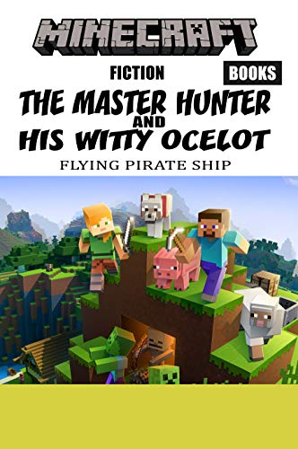 Minecraft Books _ Fiction _ The Master Hunter And His Witty Ocelot _ Flying Pirate Ship: Trappers And Hunter Hearts (English Edition)