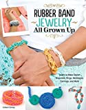 Rubber Band Jewelry All Grown Up: Learn to Make Stylish Bracelets, Rings, Necklaces, Earrings, and More (Design Originals)