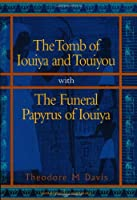 Tomb of Iouiya and Touiyou: The Finding of the Tomb, Notes on Iouiya and Touiyou, Description of the Objects Found in the Tomb, Illustrations of the Objects (Duckworth Egyptology Series)