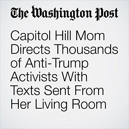 Capitol Hill Mom Directs Thousands of Anti-Trump Activists With Texts Sent From Her Living Room copertina
