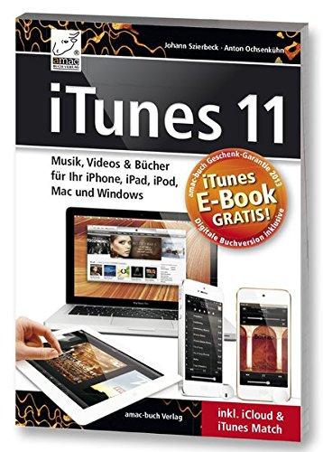 iTunes 11 - Musik, Videos & Bücher für Ihr iPhone, iPad, iPod, Mac und Windows inkl. iCloud & iTunes Match - inkl. Gratis-E-Book Version des Buches für Ihr iPad, iPhone oder iBooks (Yosemite)