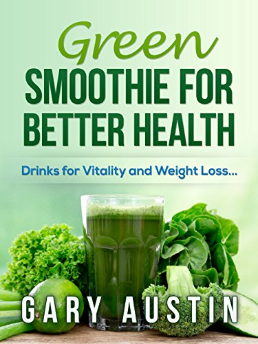GREEN SMOOTHIE FOR BETTER HEALTH: Drinks for Vitality and Weight Loss...