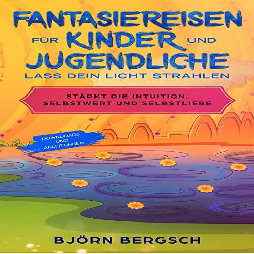 Fantasiereisen für Kinder und Jugendliche - Lass dein Licht strahlen. [Fantasy Travel for Children and Adolescents - Let Your Light Shine] audiobook cover art
