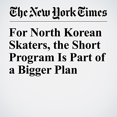 For North Korean Skaters, the Short Program Is Part of a Bigger Plan audiobook cover art