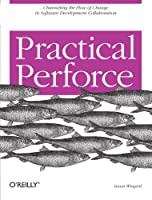 Practical Perforce: Channeling the Flow of Change in Software Development Collaboration