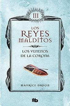 Los venenos de la corona (Los Reyes Malditos 3): Los Reyes Malditos III de [Maurice Druon]