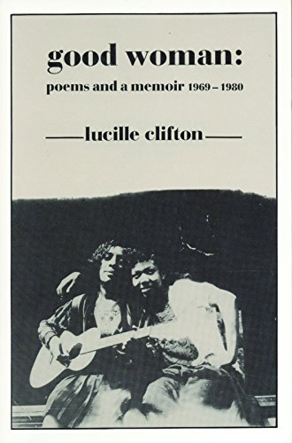 Good Woman: Poems and a Memoir 1969-1980 (American Poets Continuum)