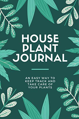 House Plant Daily-Care Journal: The Ideal logbook to Track your Household Plants Needs & Progression. Ideal Gift