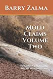 Mold Claims Volume Two: Understanding insurance claims and litigation concerning mold, fungi, and bacteria infestations.