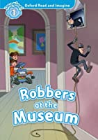 Oxford Read & Imagine: Level 1: Robbers at the Museum (Oxford Read and Imagine)