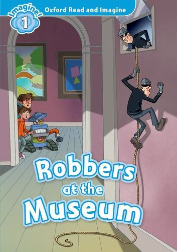 Oxford Read and Imagine: Robbers at the Museum - Level 1