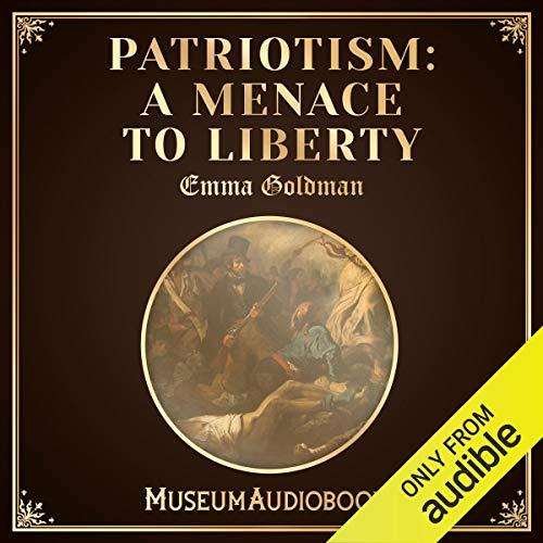 Patriotism: A Menace to Liberty audiobook cover art