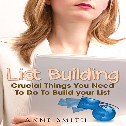 List Building: Things You Need to Do to Build Your List audiobook cover art