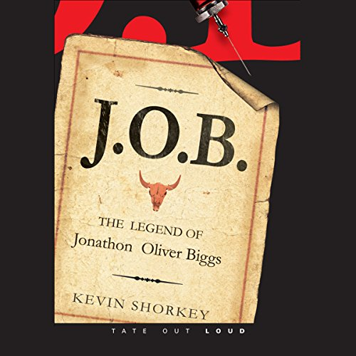 J.O.B.: The Legend of Jonathon Oliver Biggs                   By:                                                                                                                                 Kevin Shorkey                               Narrated by:                                                                                                                                 Stephen Rozzell                      Length: 7 hrs and 22 mins     Not rated yet     Overall 0.0