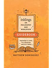 Inklings on Philosophy and Worldview Guidebook: Inspired by C.S. Lewis, G.K. Chesterton, and J.R.R. Tolkien (Engaged Schools Curriculum)