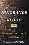The Ignorance of Blood (Javier Falcón Books) - Robert Wilson