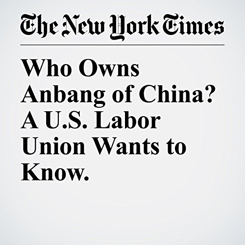 Who Owns Anbang of China? A U.S. Labor Union Wants to Know. copertina