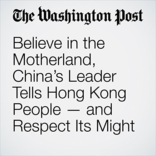 Believe in the Motherland, China's Leader Tells Hong Kong People — and Respect Its Might copertina
