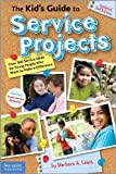 The Kid's Guide to Service Projects: Over 500 Service Ideas for Young People Who Want to Make a Difference