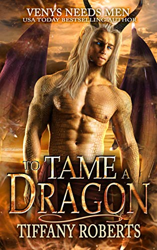 To Tame a Dragon (Venys Needs Men)