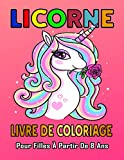 Licorne Livre De Coloriage Pour Filles À Partir De 8 Ans: Magnifique livre Plus de 50 dessins de Licornes amusants pour filles. Ils vous fourniront ... de divertissement artistique divertissant.