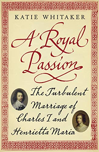 A Royal Passion: The Turbulent Marriage of Charles I and Henrietta Maria (English Edition)