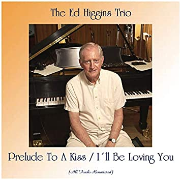 Prelude To A Kiss / I´ll Be Loving You (All Tracks Remastered)