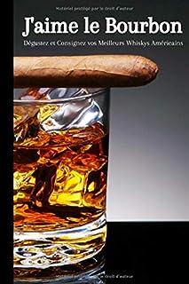 J'aime le Bourbon: Dégustez et Consignez vos Meilleurs Whiskys Américains   120 pages..
