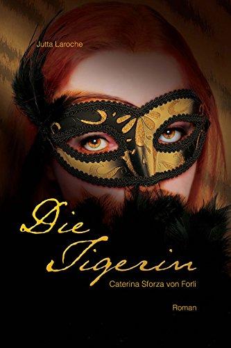 Die Tigerin: Caterina Sforza von Forli (German Edition)