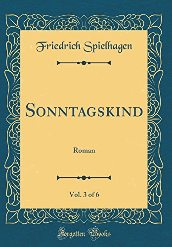 Sonntagskind, Vol. 3 of 6: Roman (Classic Reprint)