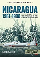 Nicaragua, 1961-1990: The Downfall of the Somosa Dictatorship (Latin America@war)
