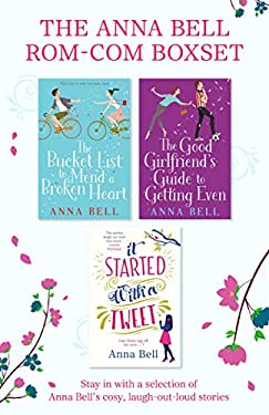 The Anna Bell Rom-Com Omnibus: The Bucket List to Mend a Broken Heart, The Good Girlfriend's Guide to Getting Even and It Started With A Tweet