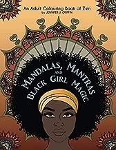 Mandalas, Mantras and Black Girl Magic: An Adult Colouring Book of Zen