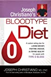 Joseph Christiano s Bloodtype Diet O: A Custom Eating Plan for Losing Weight, Fighting Disease & Staying Healthy for People with Type O Blood