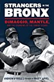 Image of Strangers in the Bronx: DiMaggio, Mantle, and the Changing of the Yankee Guard