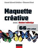 Maquette créative avec Adobe InDesign - 66 ateliers pratiques: Version 2.0, CS, CS2 et plus ; Mac et PC: Versions 2.0, CS, CS2 et plus, Mac et PC, 66 ateliers pratiques: 1 (Hors collection)