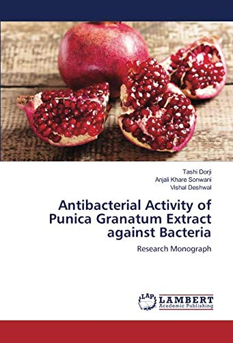 Antibacterial Activity of Punica Granatum Extract against Bacteria: Research Monograph