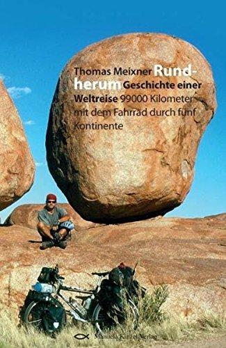 Rundherum: Geschichte einer Weltreise 99000 Kilometer mit dem Fahrrad durch 5 Kontinente