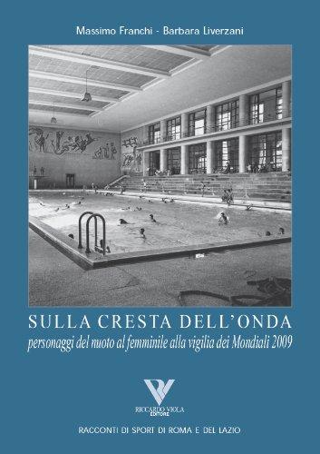 SULLA CRESTA DELL'ONDA. Personaggi del nuoto al femminile alla vigilia dei Mondiali 2009 (Racconti romani di sport di roma e del lazio Vol. 6) (Italian Edition)