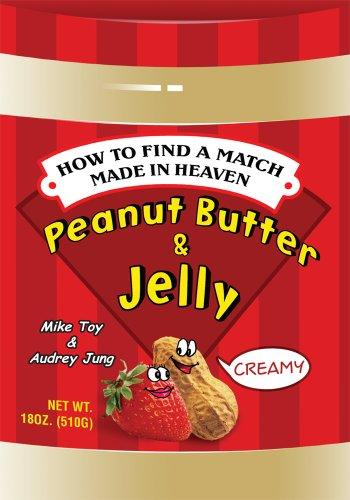 Peanut Butter & Jelly: How to Find a Match Made in Heaven (English Edition)