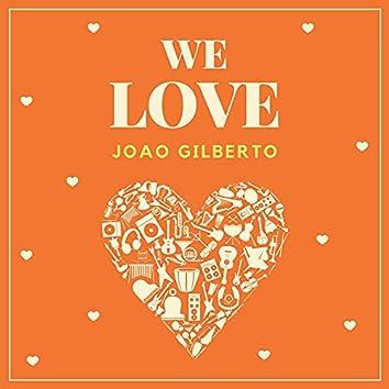 We Love Joao Gilberto
