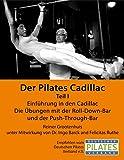 Der Pilates Cadillac - Teil I: Einführung in den Cadillac, Die Übungen mit der Roll-Down-Bar und der Push-Through-Bar (Die Pilates Geräte 3) (German Edition)
