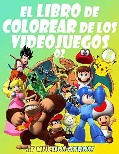 EL LIBRO DE COLOREAR DE LOS VIDEOJUEGOS 02: Tus queridos personajes de videojuegos en 30 ilustraciones de alta calidad para niños y adultos