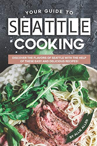 Compare Textbook Prices for Your Guide to Seattle Cooking: Discover the Flavors of Seattle With the Help of These Easy and Delicious Recipes  ISBN 9798628110348 by Allen, Allie