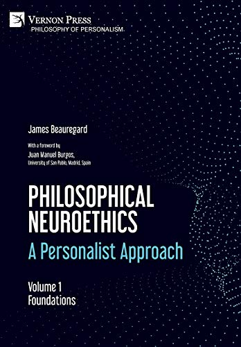Philosophical Neuroethics: A Personalist Approach. Volume 1: Foundations (Philosophy of Personalism)
